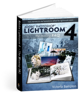 Adobe Lightroom 4 - The Missing FAQ